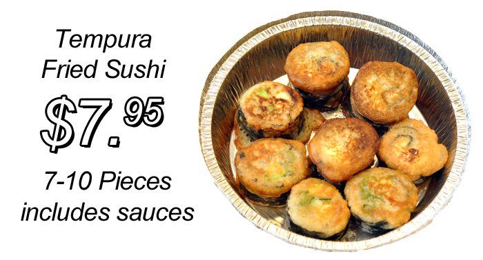 Tempura Fried Sushi $5.95 7-10 pieces, includes sauces.